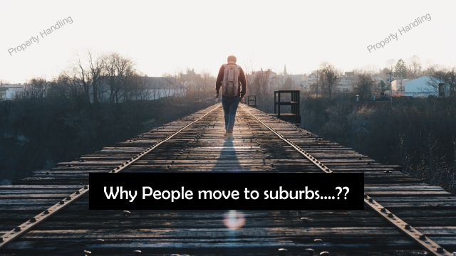 Suburbs ,why people are moving to them